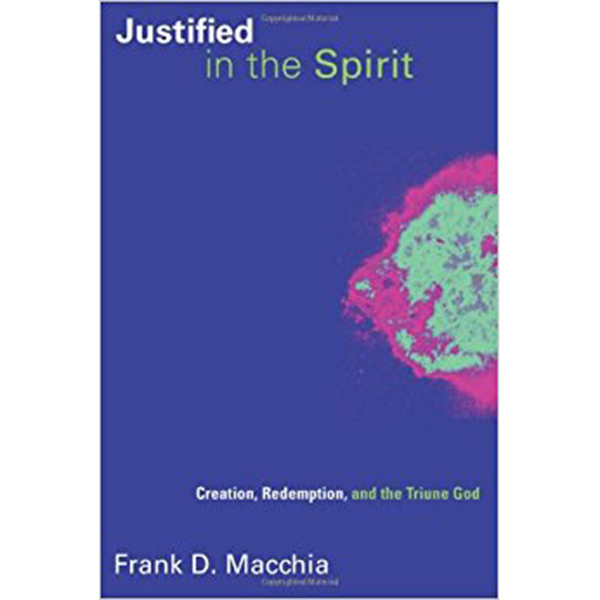 Justified in the Spirit: Creation, Redemption, and the Triune God