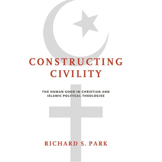 Constructing Civility:  The Human Good in Christian and Islamic Political Theologies