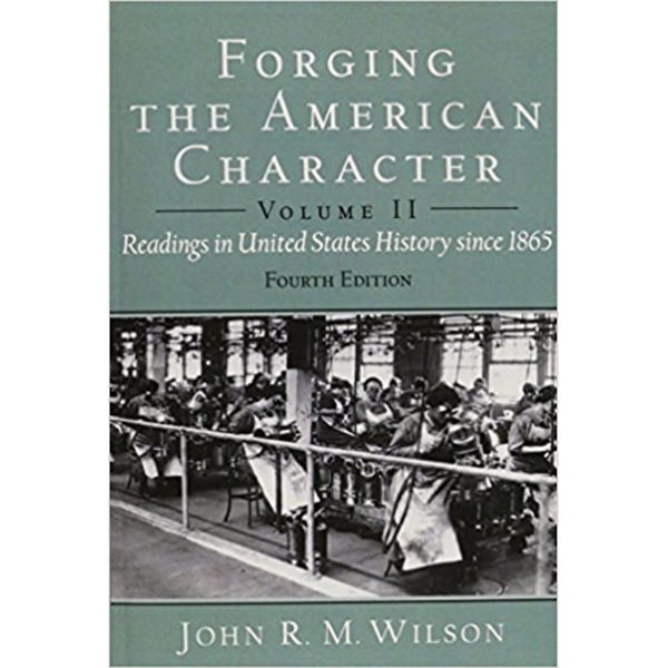 Forging the American Character: Readings in United States History Since 1865